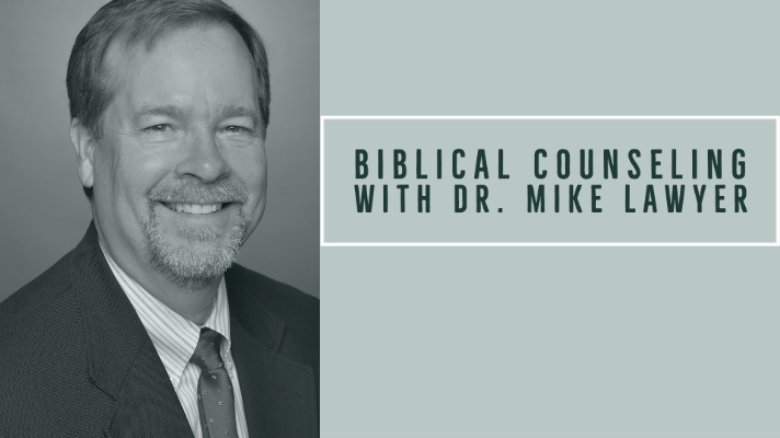 Biblical Counseling with Mike Lawyer