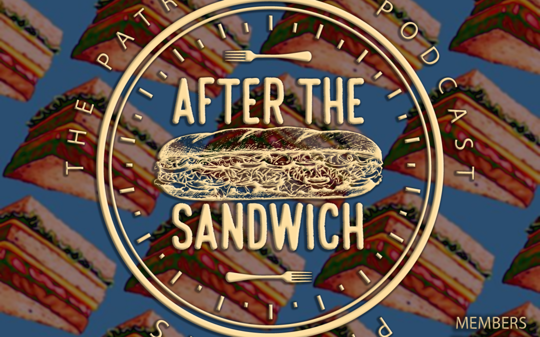The Patriarchy Podcast Presents: After The Sandwich